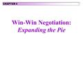 4-1 Win-Win Negotiation: Expanding the Pie CHAPTER 4.