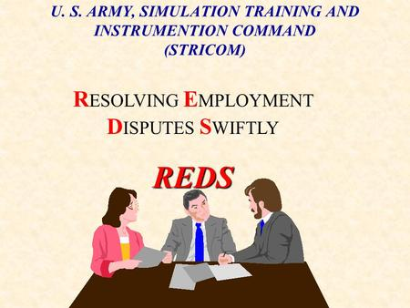 U. S. ARMY, SIMULATION TRAINING AND INSTRUMENTION COMMAND (STRICOM) R ESOLVING E MPLOYMENT D ISPUTES S WIFTLYREDS.