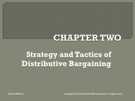 Strategy and Tactics of Distributive Bargaining McGraw-Hill/Irwin Copyright © 2011 by The McGraw-Hill Companies, Inc. All rights reserved.