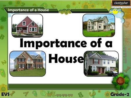 Importance of a House. In this lesson we will learn about Importance of a House Importance of a House Importance of a House.