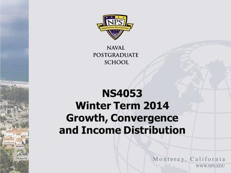 NS4053 Winter Term 2014 Growth, Convergence and Income Distribution.