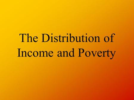 The Distribution of Income and Poverty. During The Following Presentation... Copy the table and sort out a series of comments into the following sections.