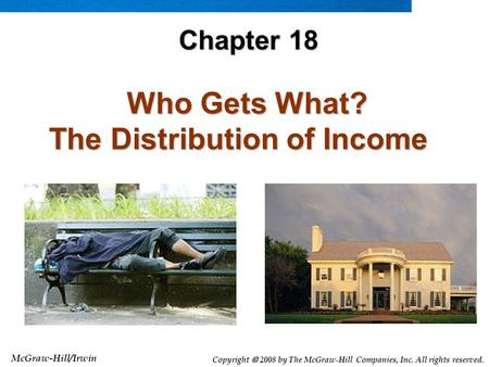 McGraw-Hill/Irwin Copyright  2008 by The McGraw-Hill Companies, Inc. All rights reserved. Who Gets What? The Distribution of Income Who Gets What? The.