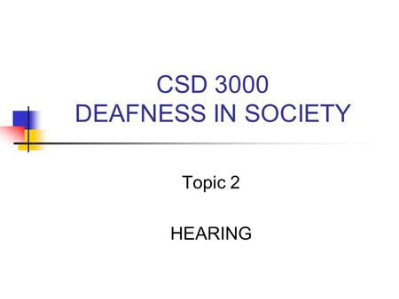 CSD 3000 DEAFNESS IN SOCIETY Topic 2 HEARING. Sound System Source Any vibrating object Medium Any gas, liquid or solid Receiver anything designed to detect.