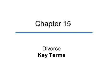 Chapter 15 Divorce Key Terms. Divorce –The legal ending of a valid marriage contract. Crude divorce rate –A statement of how many divorces have occurred.