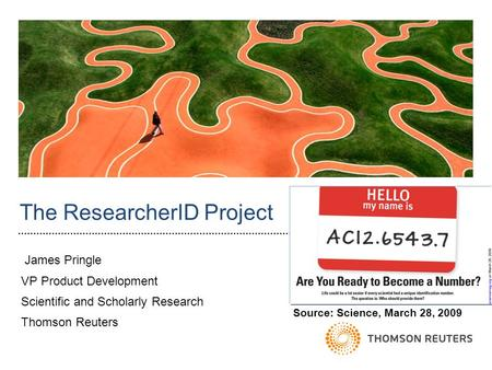 The ResearcherID Project James Pringle VP Product Development Scientific and Scholarly Research Thomson Reuters Source: Science, March 28, 2009.
