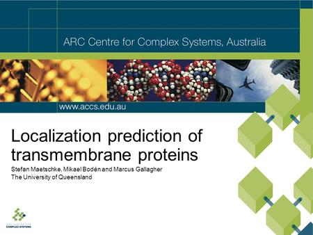 Localization prediction of transmembrane proteins Stefan Maetschke, Mikael Bodén and Marcus Gallagher The University of Queensland.
