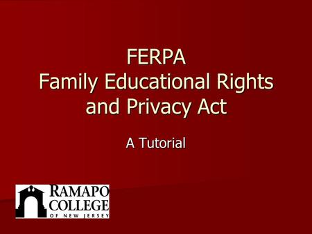 FERPA Family Educational Rights and Privacy Act A Tutorial.