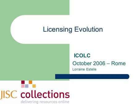 Licensing Evolution ICOLC October 2006 – Rome Lorraine Estelle.
