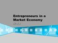 Entrepreneurs in a Market Economy Ch 2.1. Ideas in Action pg. 35 1.What type of interest do you think Scott had that helped him to find success in this.