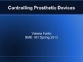 Valerie Fortin BME 181 Spring 2013 Controlling Prosthetic Devices.
