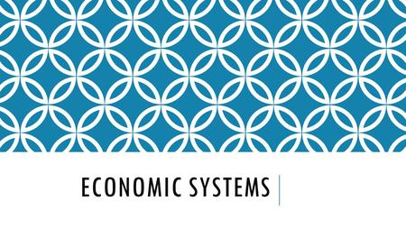 ECONOMIC SYSTEMS. ECONOMIC SYSTEM  an organized way of providing the wants and needs of people  3 major types  Traditional  Command  Market  However,