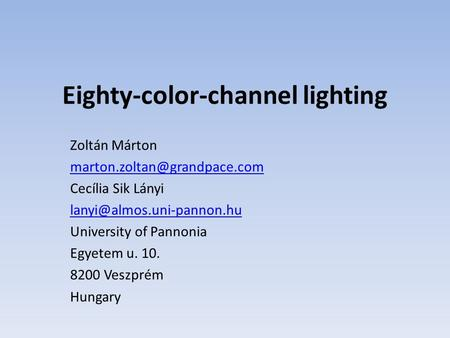 Eighty-color-channel lighting Zoltán Márton Cecília Sik Lányi University of Pannonia Egyetem u. 10.