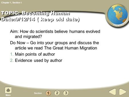 Chapter 1, Section Aim: How do scientists believe humans evolved and migrated? Do Now – Go into your groups and discuss the article we read The Great Human.