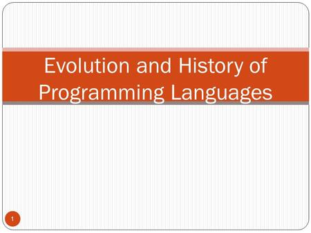 Evolution and History of Programming Languages 1.