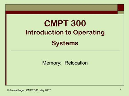 © Janice Regan, CMPT 300, May 2007 0 CMPT 300 Introduction to Operating Systems Memory: Relocation.