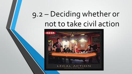 9.2 – Deciding whether or not to take civil action.