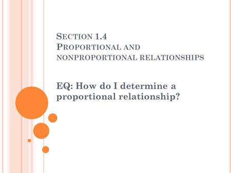 S ECTION 1.4 P ROPORTIONAL AND NONPROPORTIONAL RELATIONSHIPS EQ: How do I determine a proportional relationship?