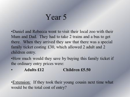 Year 5 Daniel and Rebecca went to visit their local zoo with their Mum and Dad. They had to take 2 trains and a bus to get there. When they arrived they.