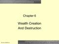 1 Chapter 6 Wealth Creation And Destruction McGraw-Hill/IrwinCopyright © 2009 by The McGraw-Hill Companies, Inc. All Rights Reserved.