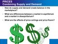 Chapter 6SectionMain Menu PRICES Combining Supply and Demand How do supply and demand create balance in the marketplace? What are differences between a.