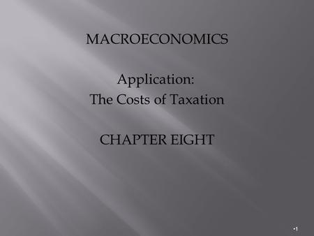 MACROECONOMICS Application: The Costs of Taxation CHAPTER EIGHT 1.