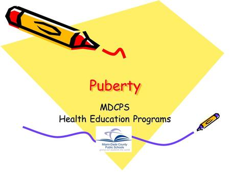 "PubertyPuberty MDCPS Health Education Programs. PUBERTY (pronounced ""pew-burr-tee"") Means growing physically from a child into an adult. It's a time of."