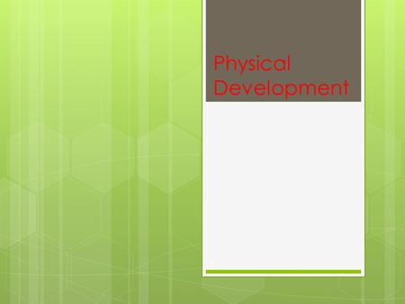 Physical Development 1. Adolescent Physical Development 2.