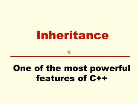 Inheritance One of the most powerful features of C++