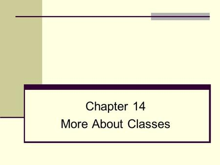 Chapter 14 More About Classes. Chapter 13 slide 2 Topics 13.1 Instance and Static Members 13.2 Friends of Classes 13.3 Memberwise Assignment 13.4 Copy.