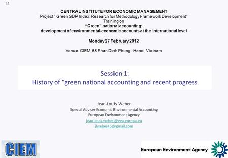 "Session 1: History <strong>of</strong> ""green national accounting <strong>and</strong> recent progress Jean-Louis Weber Special Adviser Economic Environmental Accounting European Environment."
