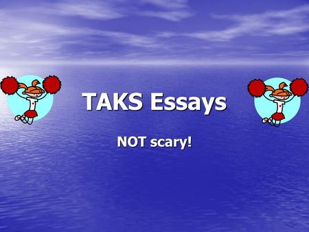 TAKS Essays NOT scary!. Grading Scale/Rubric TAKS essays are scored from 1 to 4. TAKS essays are scored from 1 to 4. Passing score is a 2. Passing score.