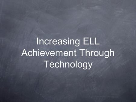 Increasing ELL Achievement Through Technology. Talking Points The use of technology for ELL students can: Use of ebooks, texting, blogging, wikis can.