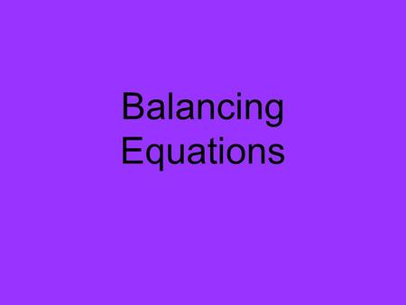 Balancing Equations. The Law of Conservation of Mass (or Matter) In a chemical reaction, matter is neither created nor destroyed.