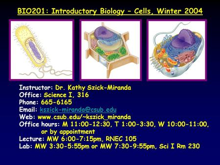 BIO201: Introductory Biology – Cells, Winter 2004 Instructor: Dr. Kathy Szick-Miranda Office: Science I, 316 Phone: 665-6165