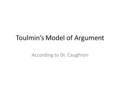 Toulmin's Model of Argument According to Dr. Caughron.