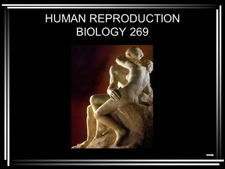 HUMAN REPRODUCTION BIOLOGY 269. COURSE HOMEPAGE:  The course syllabus is available online, linked to that homepage.