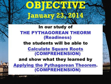 Course 3 4-8 The Pythagorean Theorem OBJECTIVE January 23, 2014 In our study of THE PYTHAGOREAN THEORM (Readiness) the students will be able to Calculate.