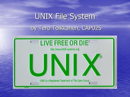 UNIX File System by Tero Toikkanen, CAP02S. UNIX Multi-user system Multi-user system Multi-tasking system Multi-tasking system Wide selection of tools.