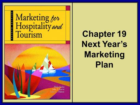 ©2006 Pearson Education, Inc. Marketing for Hospitality and Tourism, 4th edition Upper Saddle River, NJ 07458 Kotler, Bowen, and Makens Chapter 19 Next.