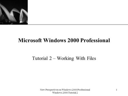 XP New Perspectives on Windows 2000 Professional Windows 2000 Tutorial 2 1 Microsoft Windows 2000 Professional Tutorial 2 – Working With Files.
