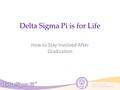 Phone: 513-523-1907   Delta Sigma Pi is for Life How to Stay Involved After Graduation.