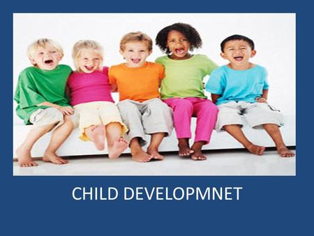 CHILD DEVELOPMNET. Areas of Development Physical Growth – Grow in size and muscle coordination Intellectual Growth – ability to learn, think, and judge.