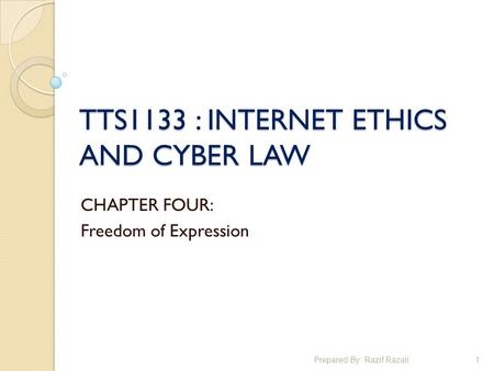 TTS1133 : INTERNET ETHICS AND CYBER LAW CHAPTER FOUR: Freedom of Expression 1Prepared By: Razif Razali.