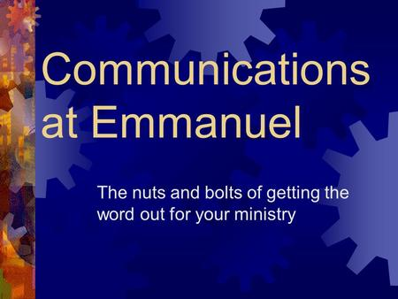 Communications at Emmanuel The nuts and bolts of getting the word out for your ministry.