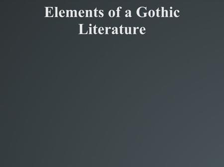 Elements of a Gothic Literature.  A protagonist is usually isolated either voluntarily or involuntarily.