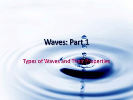 Types of Waves and Their Properties. Transverse Waves Particles vibrate at right angles to the direction the wave is traveling Transverse Waves Particles.