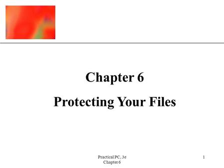 XP Practical PC, 3e Chapter 6 1 Protecting Your Files.