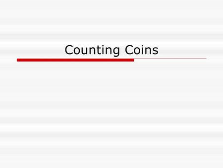 Counting Coins. The Basics Quarter 25 cents Dime 10 cents.