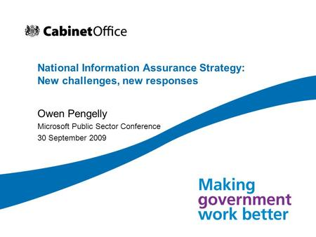 National Information Assurance Strategy: New challenges, new responses Owen Pengelly Microsoft Public Sector Conference 30 September 2009.